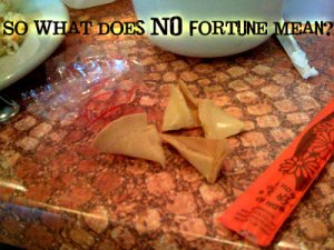 no fortune for me?